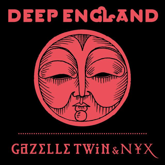 Gazelle Twin & NYX  Deep England :Replay