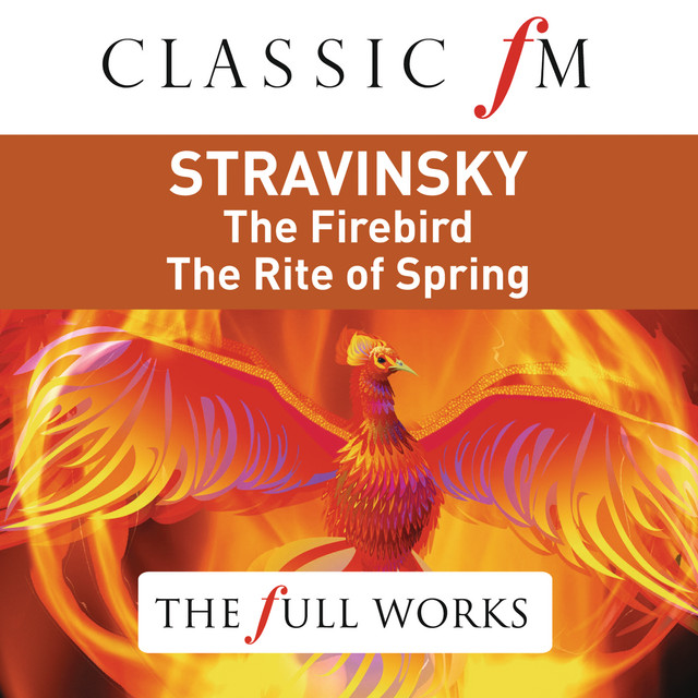 Stravinsky: Firebird Suite: Rite of Spring (Classic FM: The Full Works)