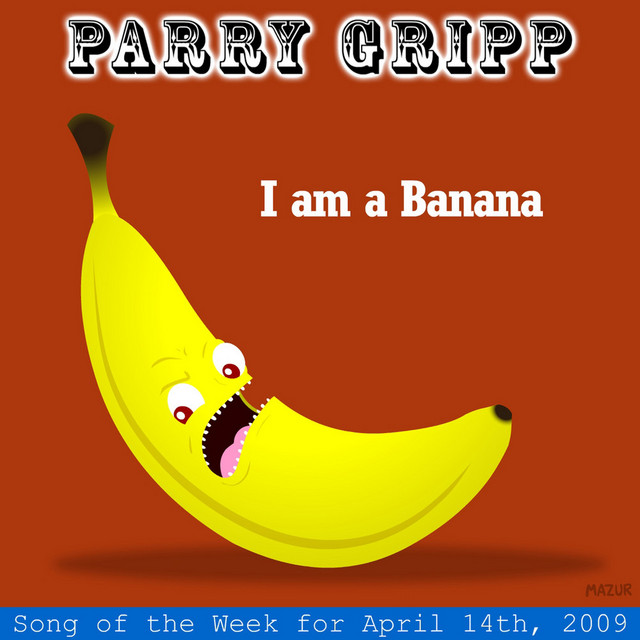 I Am A Banana: Parry Gripp Song of the Week for April 14, 2009 by Parry Gripp