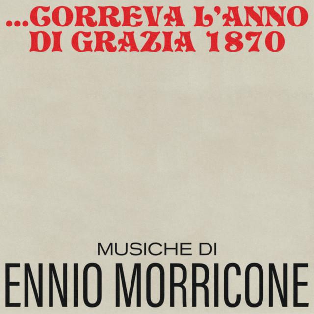 Album cover for Correva l'anno di grazia 1870 (Original Motion Picture Soundtrack) by Ennio Morricone