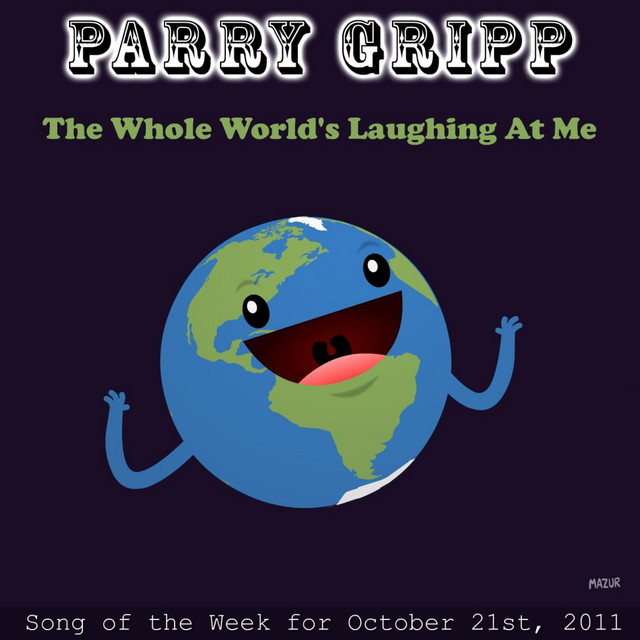 The Whole World's Laughing At Me by Parry Gripp