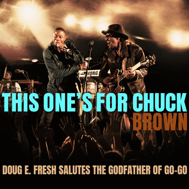 This One's For Chuck Brown: Doug E. Fresh Salutes The Godfather of Go-Go