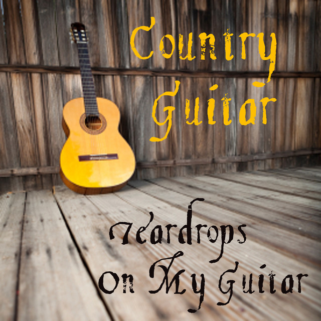 country guitar teardrops on my guitar by country guitar players on spotify. Black Bedroom Furniture Sets. Home Design Ideas