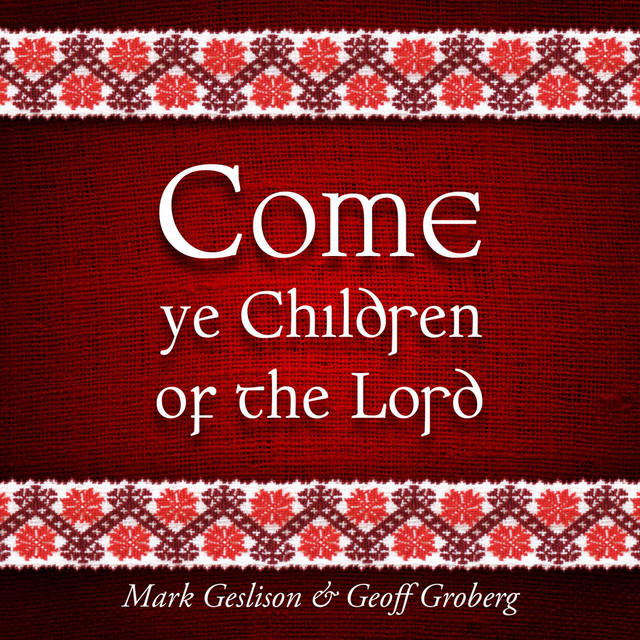 Come Ye Children of the Lord