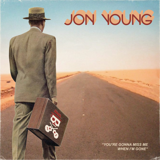 Youre Gonna Miss Me When Im Gone-Jon Young