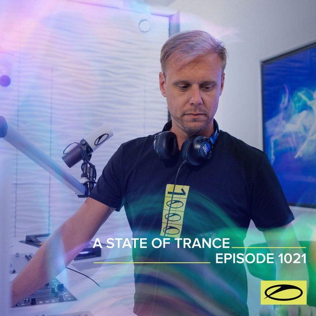 ASOT 1021 - A State Of Trance Episode 1021 (Including A State Of Trance Classics - Mix 026: Heatbeat)