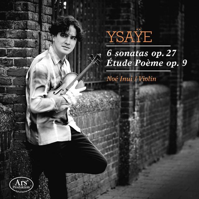 Ysaÿe: 6 Violin Sonatas, Op. 27 & Etude poème, Op. 9
