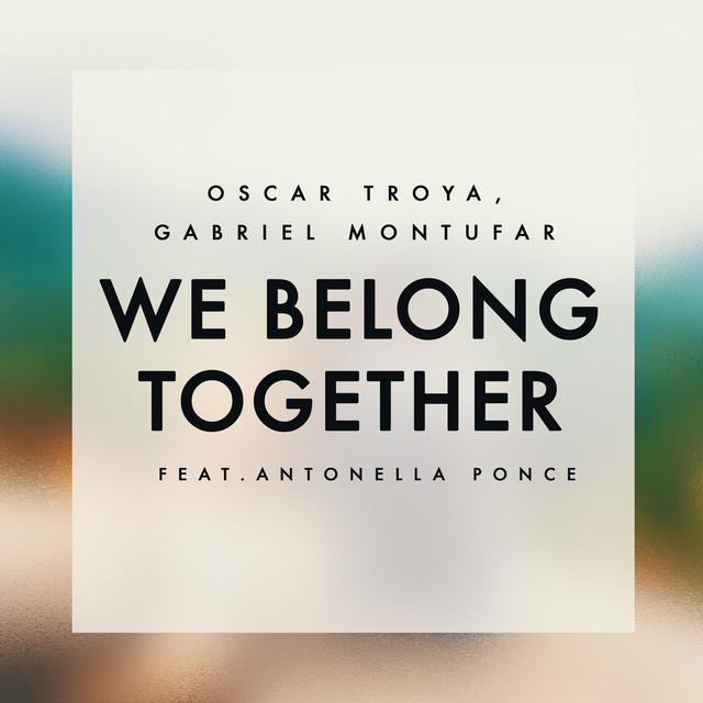 We Belong Together (feat. Antonella Ponce)