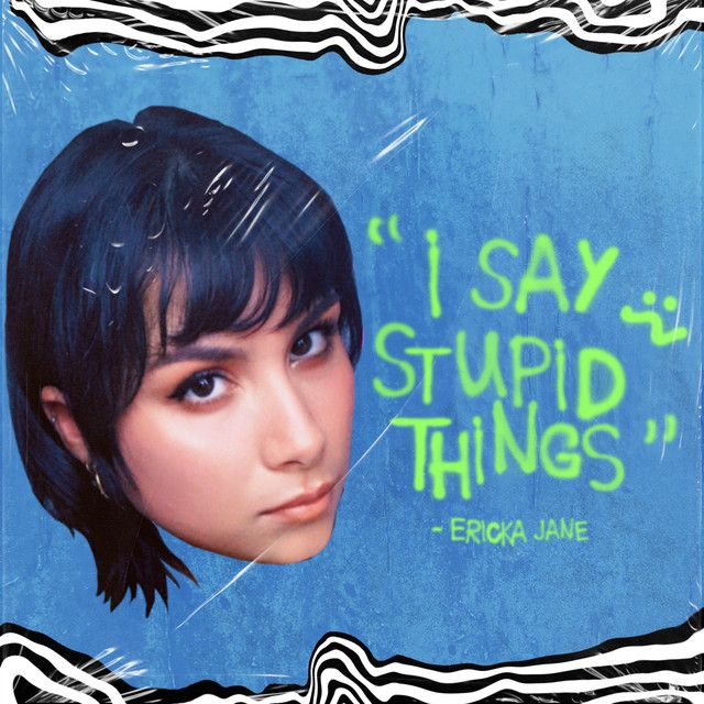 Ericka Jane I say stupid things