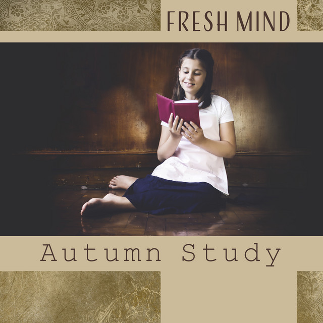 Fresh Mind – Autumn Study: Learning Styles, Music to Help Analyze and Memorizing, Soothing Ambient for Exercises, Exam Session