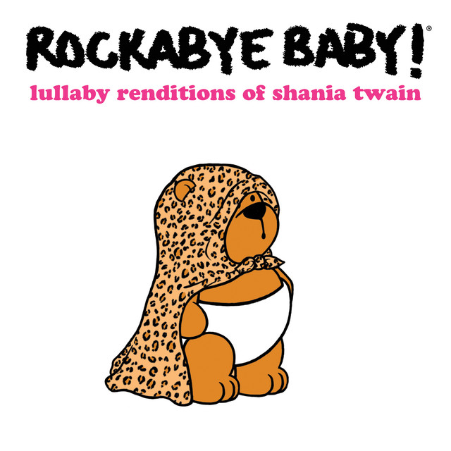 Lullaby Renditions of Shania Twain by Rockabye Baby!