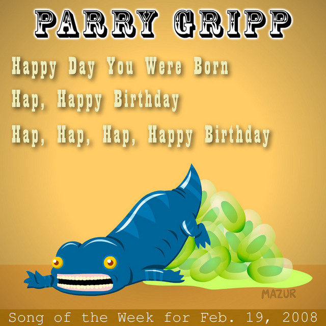 Happ Day You Were Born: Parry Gripp Song of the Week for February 19, 2008 by Parry Gripp