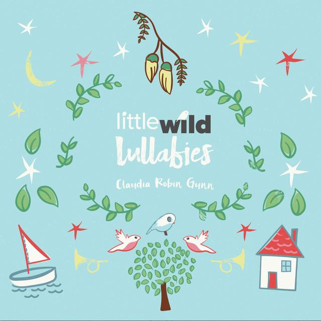 Little Wild Lullabies by Claudia Robin Gunn