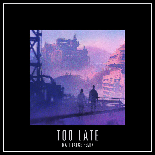 Too Late - Matt Lange Remix