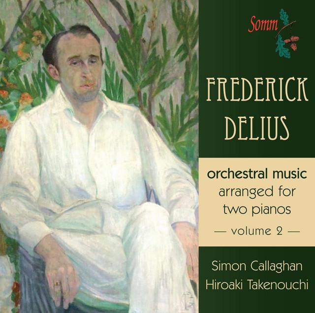 Delius: Orchestral Music Arranged for 2 Pianos, Vol. 2
