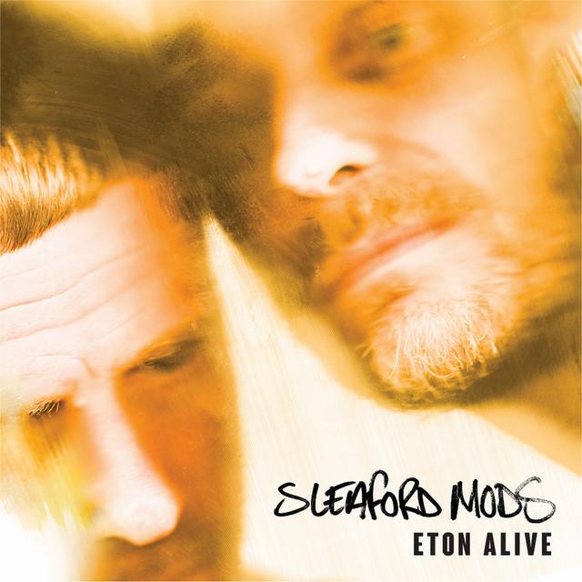 Sleaford Mods  Eton Alive :Replay