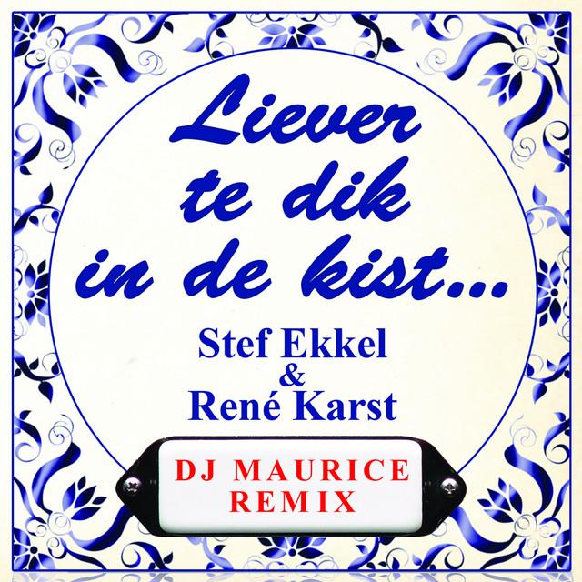 Liever Te Dik In De Kist (DJ Maurice Remix)