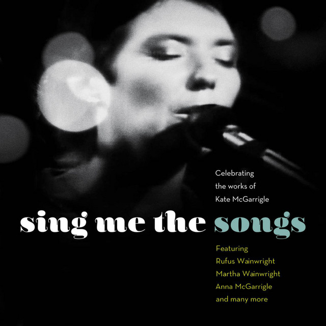 Sing Me the Songs Celebrating the works of Kate McGarrigle