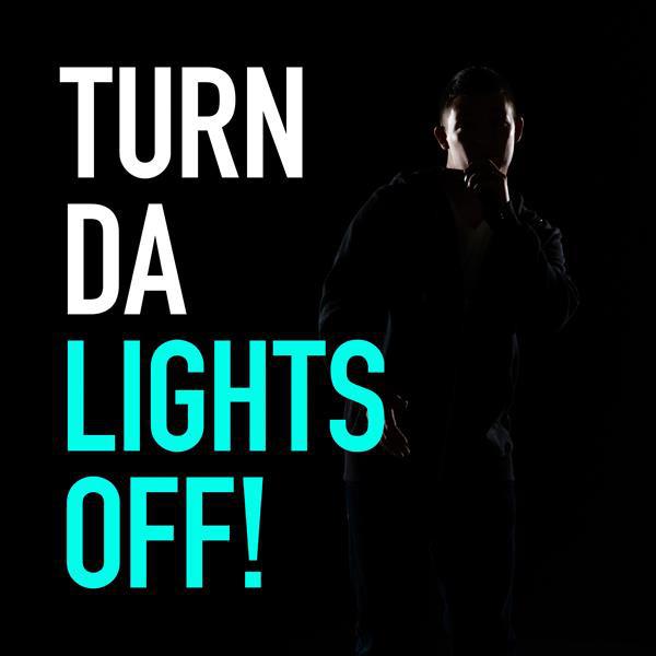 Turn Da Lights Off!