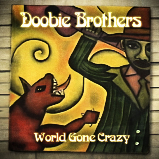 World Gone Crazy by The Doobie Brothers on Spotify