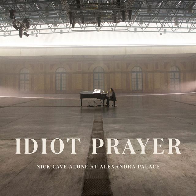 Idiot Prayer (Nick Cave Alone at Alexandra Palace)