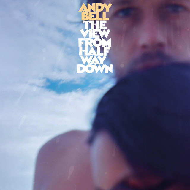 Andy Bell  The View From Halfway Down :Replay