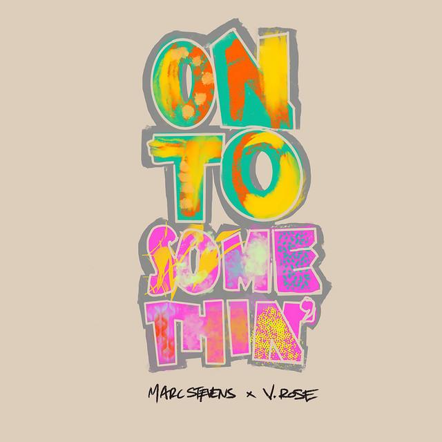 Marc Stevens, V. Rose - On To Somethin