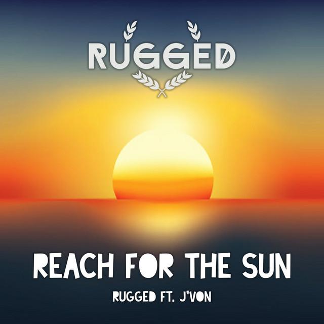 RUGGED & J'von - Reach for the Sun