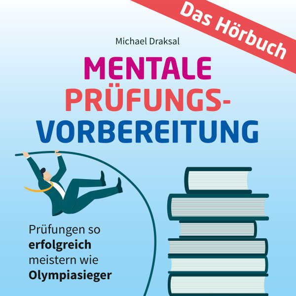 Mentale Prüfungsvorbereitung (Prüfungen so erfolgreich meistern wie Olympiasieger - Das HÖRBUCH)