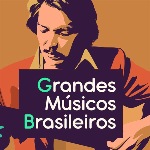 Grandes Músicos Brasileiros