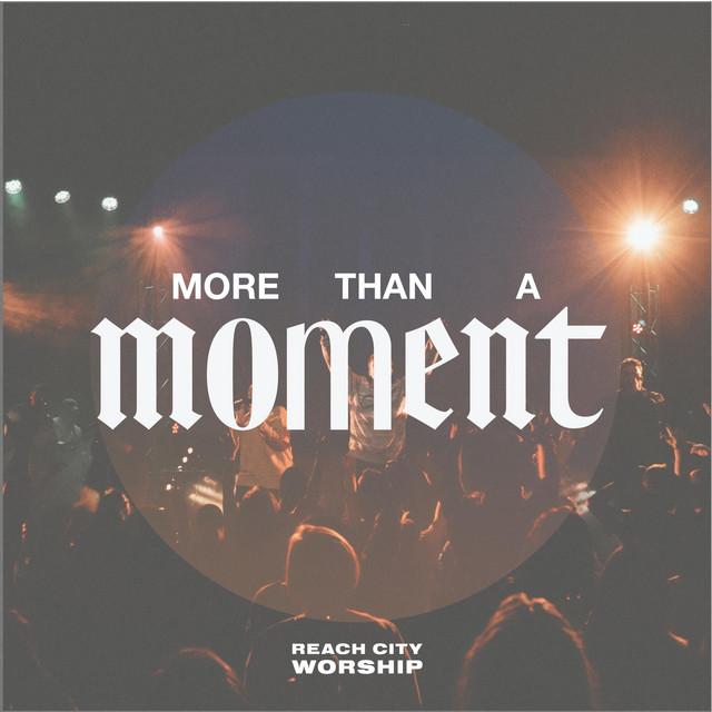 Reach City Worship, John Wesley Honaker - More Than A Moment