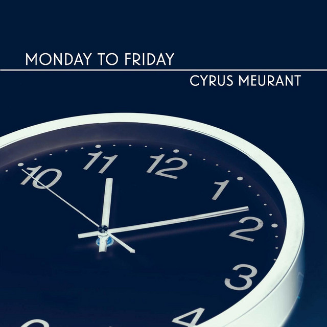 Cyrus Meurant: Monday to Friday
