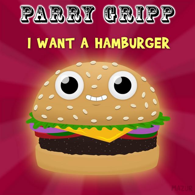 I Want a Hamburger by Parry Gripp