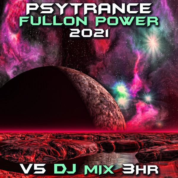 Psy Trance Fullon Power 2021 Top 40 Chart Hits, Vol. 5 + DJ Mix 3Hr