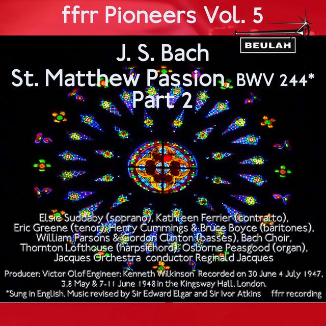 Ffrr Pioneers, Vol. 5: J. S. Bach - St. Matthew Passion, BWV 244, Pt. 2
