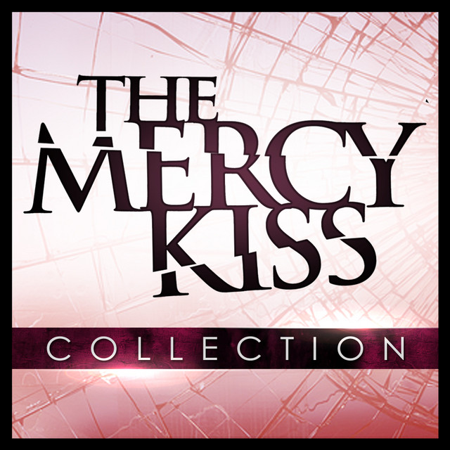 The Mercy Kiss