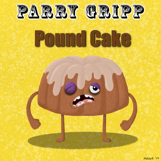 Pound Cake by Parry Gripp