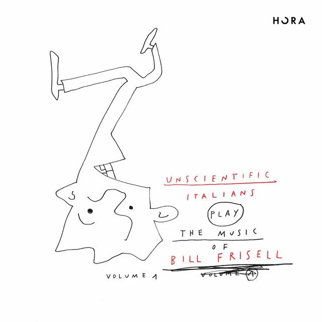Unscientific Italians Play the music of Bill Frisell, Vol. 1