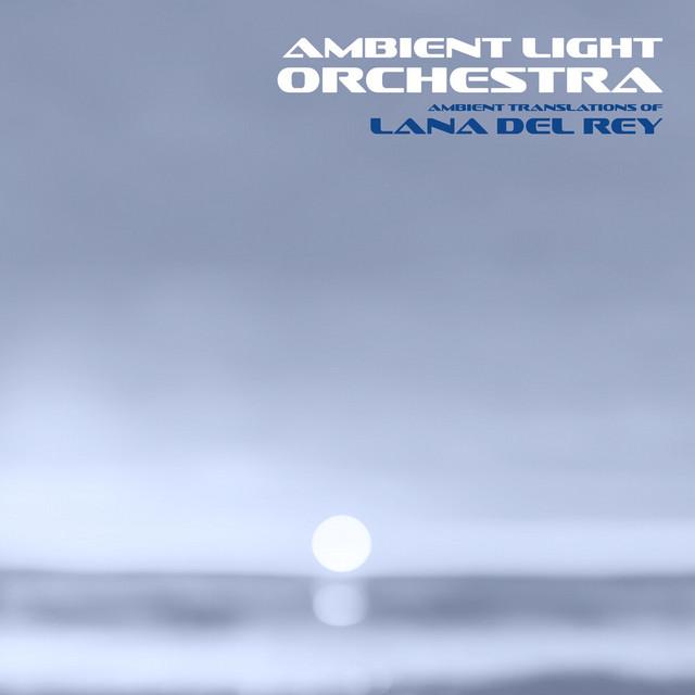 Ambient Translations of Lana Del Rey