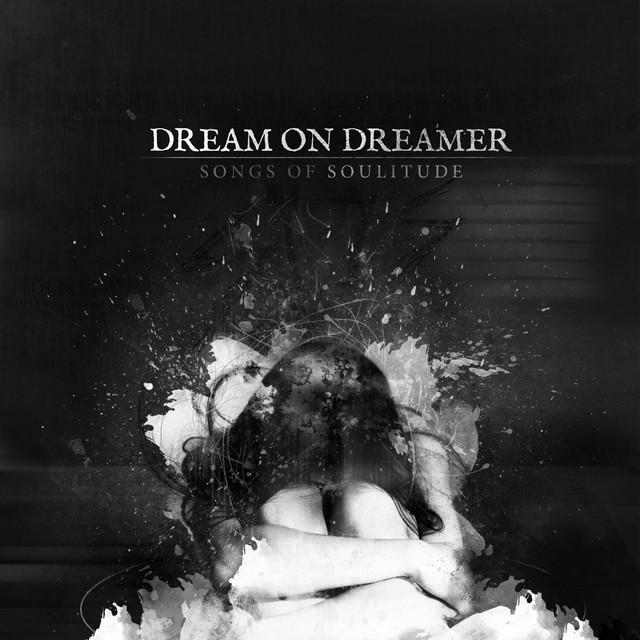 Dream On Dreamer – Songs of Soulitude