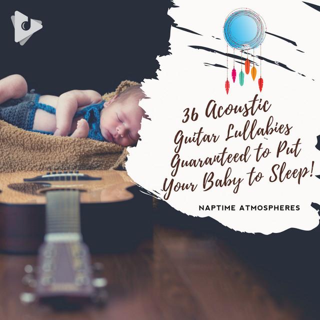 36 Acoustic Guitar Lullabies Guaranteed to Put Your Baby to Sleep!