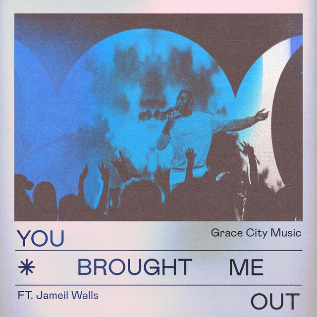 Grace City, Jameil Walls - You Brought Me Out (Live)