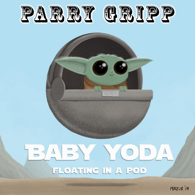 Baby Yoda (Floating in a Pod) by Parry Gripp