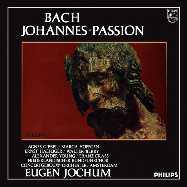 Eugen Jochum - The Choral Recordings on Philips (Vol. 3: Bach: St. John Passion, BWV 245)