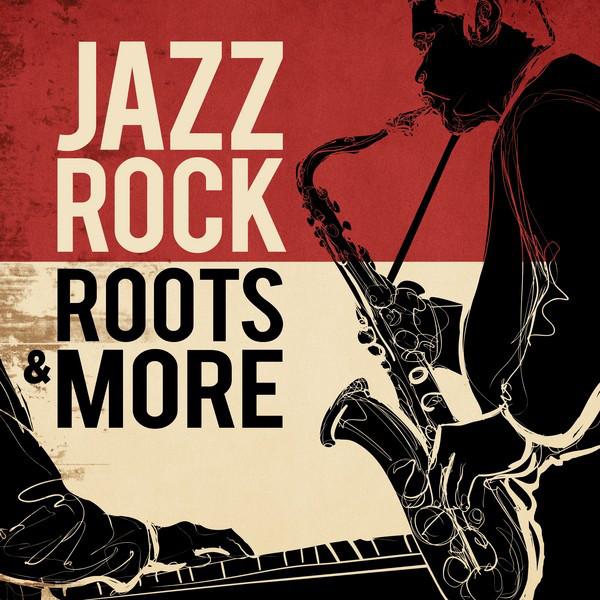 Jazz Rock Roots & More