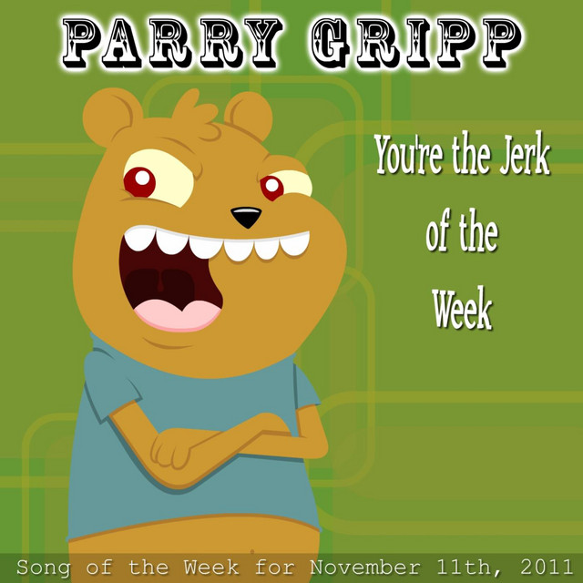 You're The Jerk Of The Week by Parry Gripp