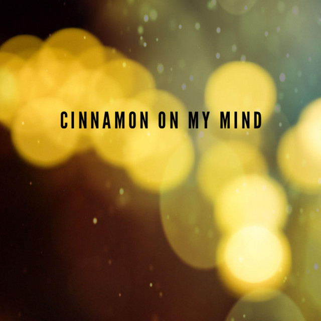 Cinnamon On My Mind