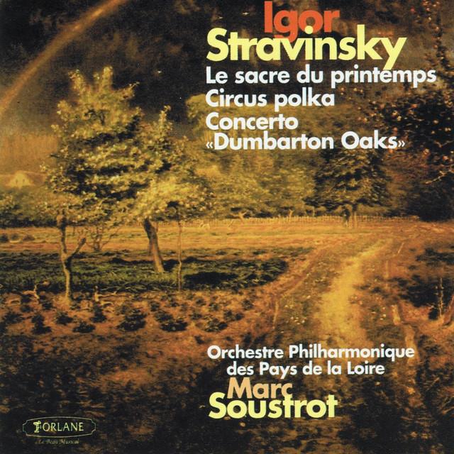 Igor Stravinsky : Le sacre du printemps - Circus Polka - Concerto Dumbarton Oaks