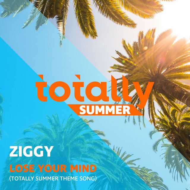ZIGGY - Lose Your Mind (Totally Summer Theme Song)
