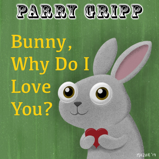 Bunny, Why Do I Love You? by Parry Gripp